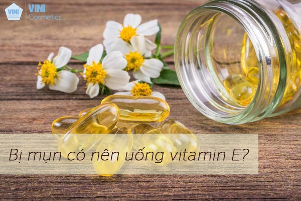 Da bị mụn có nên dùng Vitamin E không?
