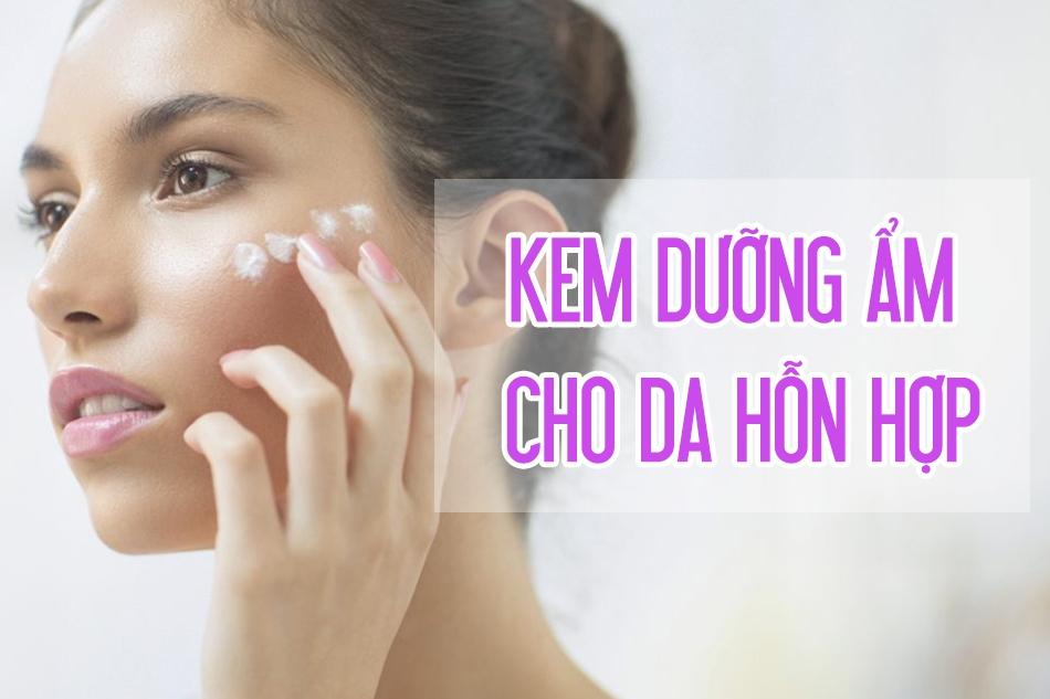 Cách chăm sóc da hỗn hợp | Top các loại kem dưỡng ẩm cho da hỗn hợp