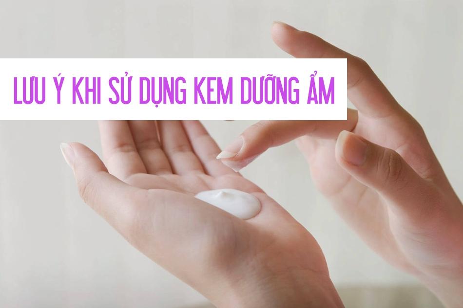Một số lưu ý khi sử dụng kem dưỡng ẩm cho da hỗn hợp