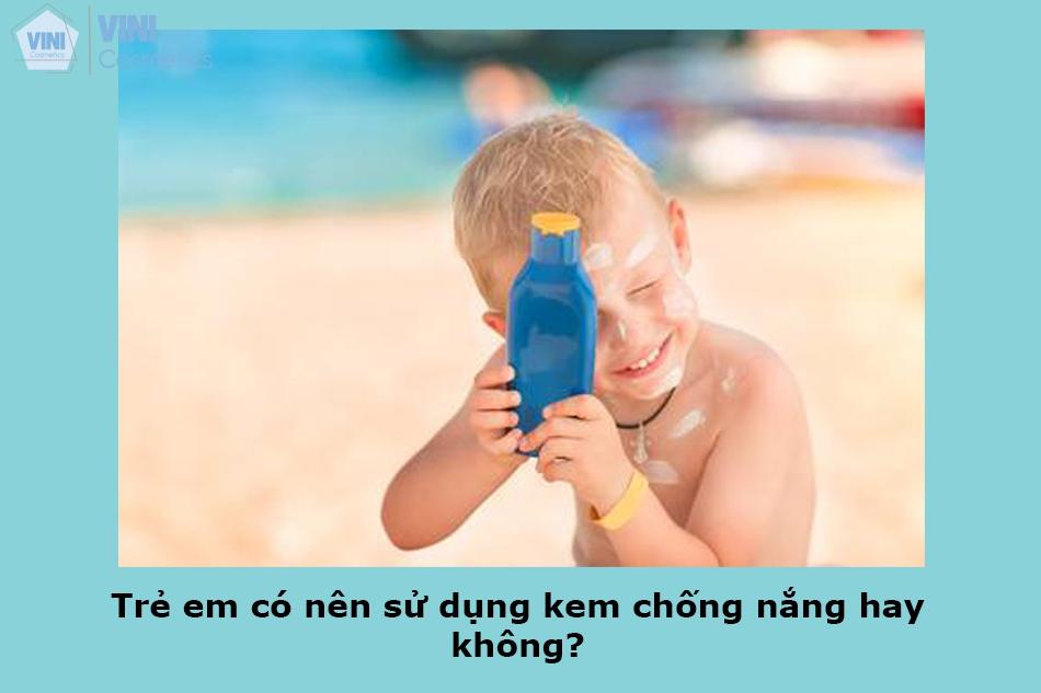 Trẻ em có nên sử dụng kem chống nắng hay không?