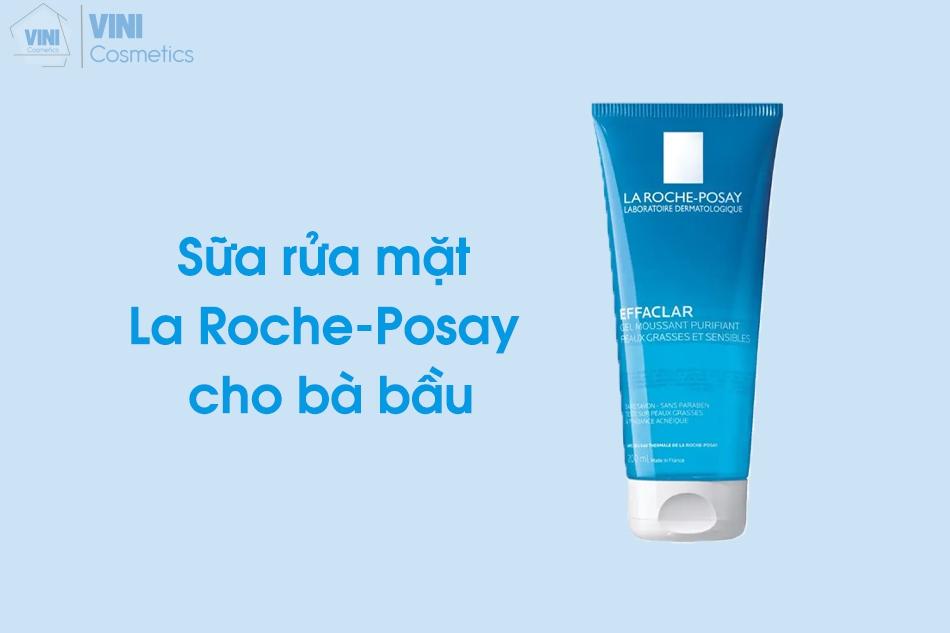 Sữa rửa mặt La Roche-Posay cho bà bầu